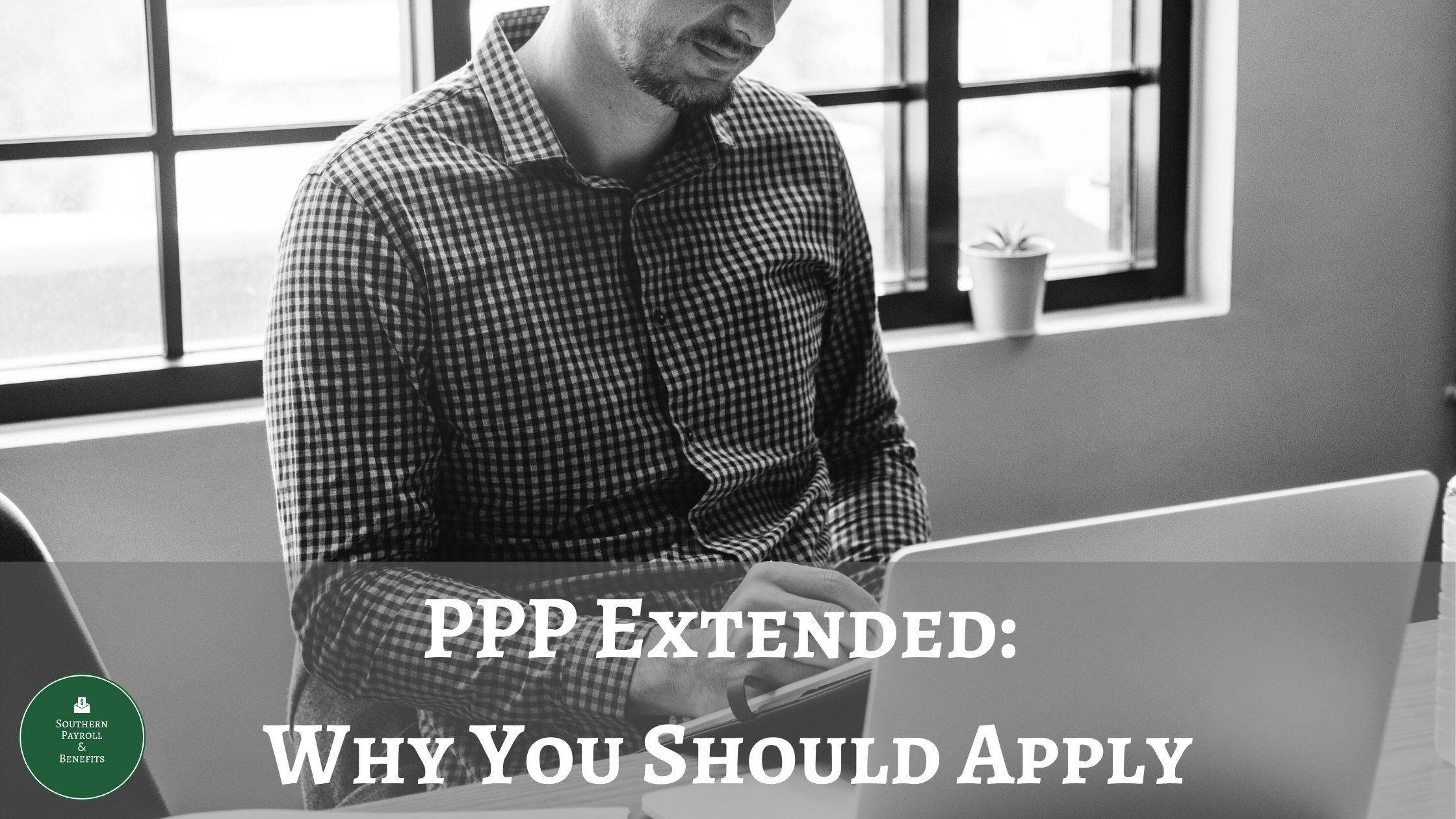 PPP Extended_ Why You Should Apply