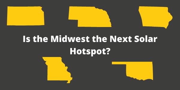 Kansas, Nebraska, Iowa, Oklahoma and Missouri may be America's next solar hotspot.