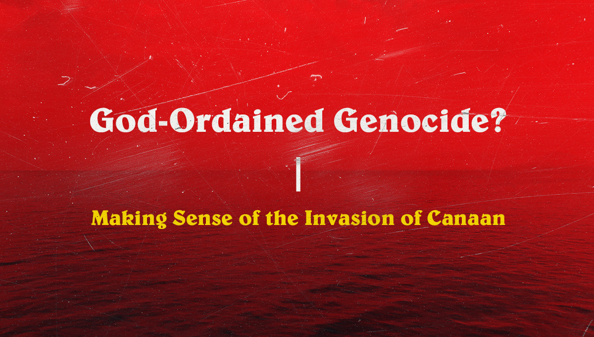 God-Ordained Genocide? Making Sense of the Invasion of Canaan